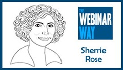 The Webinar Way Sherrie Rose www.thewebinarway.com