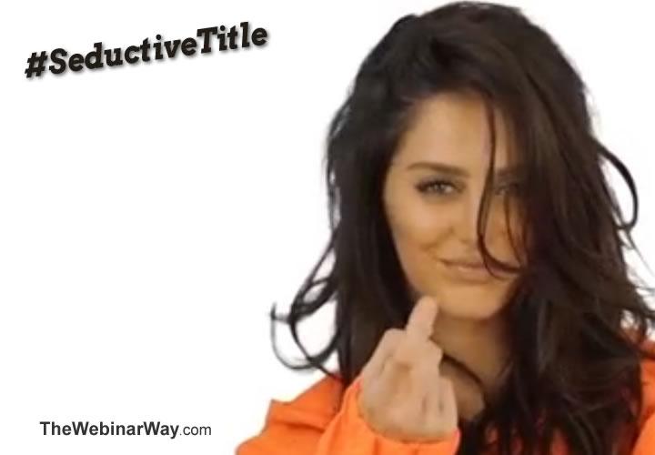 Seductive Webinar Title